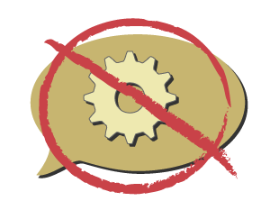 A talking bubble containing a machine cog is crossed out.
