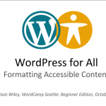 WordPress for All: Formatting Accessible Content. Mark Root-Wiley. WordCamp Seattle: Beginner Edition. October 24, 2015.