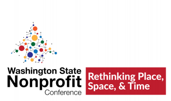Washington State Nonprofit Conference: Rethinking Place, Space, & Time