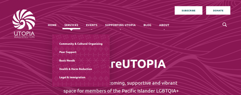 """Banner navigation for UtopiaWA.org. Home, Services, Events, Supporting UTOPIA, Blog, About. The """"Services"""" submenu is Community & Cultural Organizing, Peer Support, Basic Needs, Healthy & Harm Reduction, Legal & Immigration"""